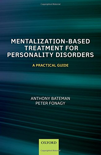 Mentalization Based Treatment for Personality Disorders: A Practical Guide
