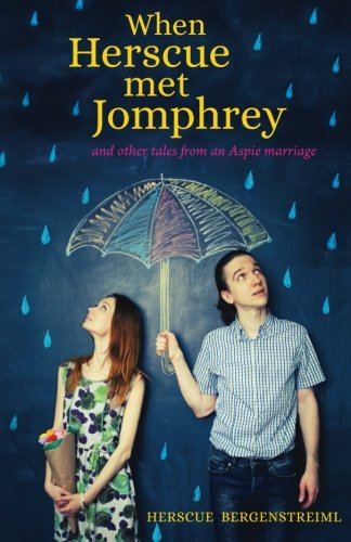 When Herscue Met Jomphrey and Other Tales from an Aspie Marriage
