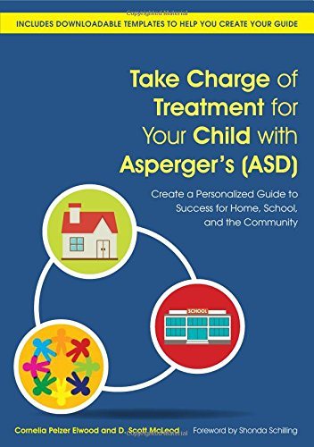 Take Charge of Treatment for Your Child with Asperger's (ASD): Create a Personalized Guide to Success for Home, School and the Community