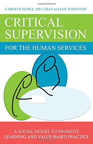 Critical Supervision in the Human Services: A Social Model to Promote Learning and Value-Based Practice