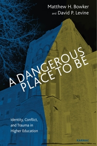 A Dangerous Place to Be: Identity, Conflict, and Trauma in Higher Education