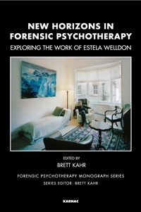 New Horizons in Forensic Psychotherapy: Exploring the Work of Estela V. Welldon