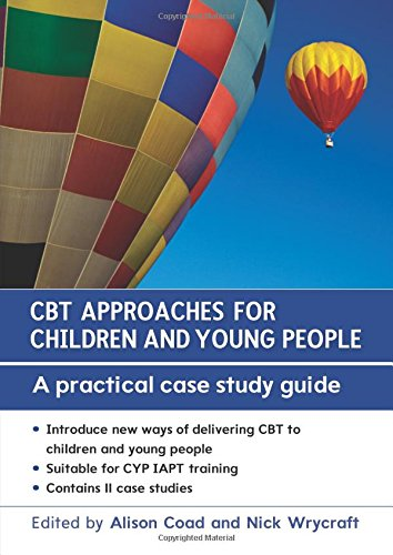 CBT Approaches for Children and Young People: A Practical Case Study Guide