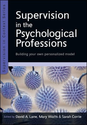 Supervision in the Psychological Professions: Building Your Own Personalized Model