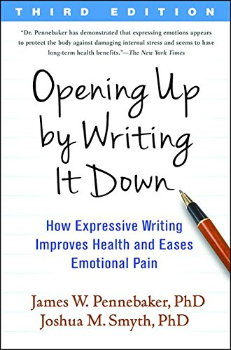 Opening Up by Writing it Down: How Expressive Writing Improves Health and Eases Emotional Pain: Third Edition