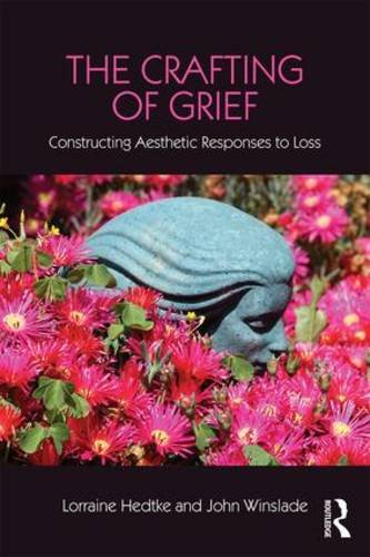 The Crafting of Grief: Constructing Aesthetic Responses to Loss