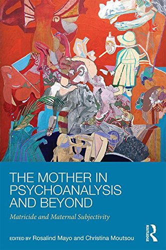 The Mother in Psychoanalysis and Beyond