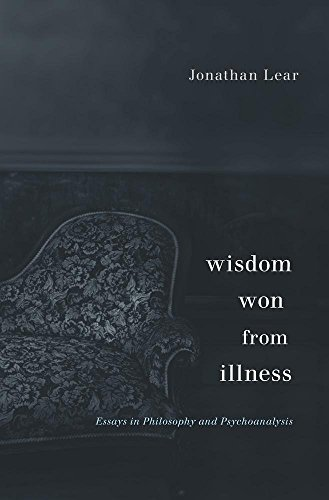 Wisdom Won from Illness: Essays in Philosophy and Psychoanalysis