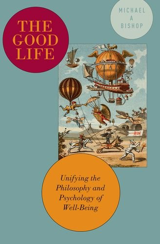 The Good Life: Unifying the Philosophy and Psychology of Well-Being