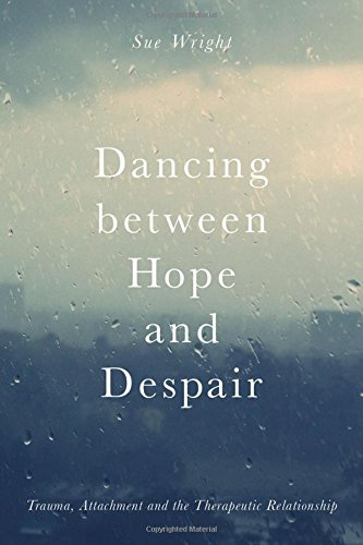 Dancing Between Hope and Despair: Trauma, Attachment and the Therapeutic Relationship