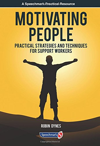 Motivating People: Practical Strategies and Techniques for Support Workers