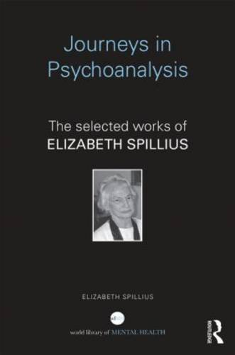 Journeys in Psychoanalysis: The Selected Works of Elizabeth Spillius