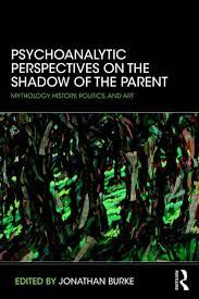 Psychoanalytic Perspectives on the Shadow of the Parent: Mythology, History, Politics and Art