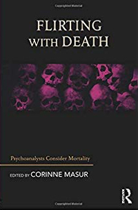 Flirting with Death: Psychoanalysts Consider Mortality