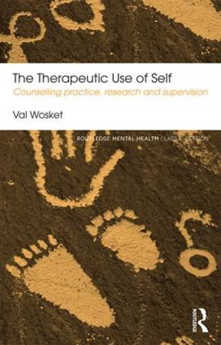 The Therapeutic Use of Self: Counselling Practice, Research and Supervision: Second Edition