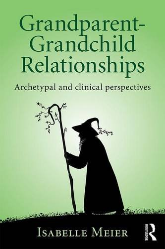 Grandparents: Archetypal and Clinical Perspectives on Grandparent-Grandchild Relationships