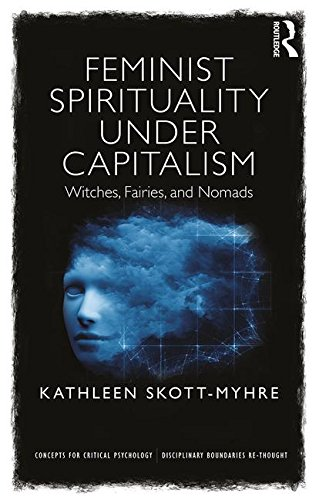 Feminist Spirituality Under Capitalism: Witches, Fairies and Nomads