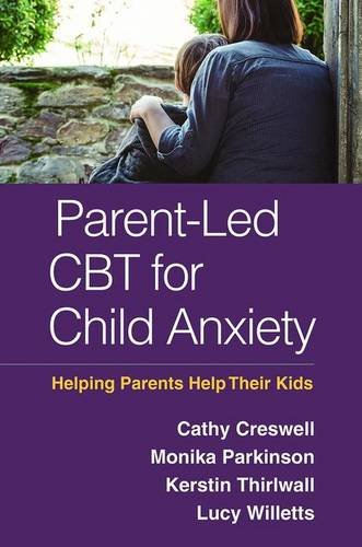 Parent-Led CBT for Child Anxiety: Helping Parents Help Their Kids