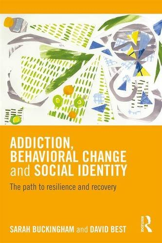 Addiction, Behavioral Change and Social Identity: The Path to Resilience and Recovery