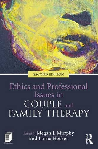 Ethics and Professional Issues in Couple and Family Therapy: Second Edition
