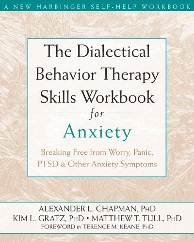 The Dialectical Behaviour Therapy Skills Workbook for Anxiety: Breaking Free from Worry, Panic, PTSD, and Other Anxiety Symptoms