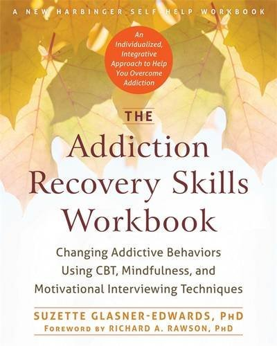 The Addiction Recovery Skills Workbook: Changing Addictive Behaviors Using CBT, Mindfulness, and Motivational Interviewing Techniques