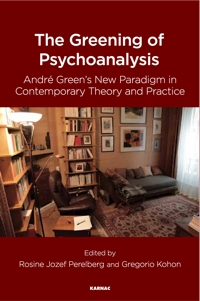 The Greening of Psychoanalysis: André Green's New Paradigm in Contemporary Theory and Practice
