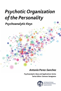 Psychotic Organization of the Personality: Psychoanalytic Keys