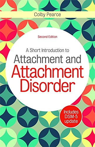 A Short Introduction to Attachment and Attachment Disorder: Second Edition