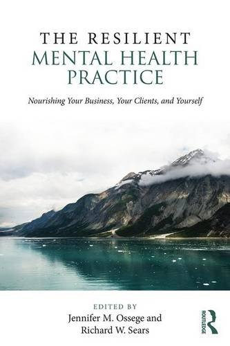 The Resilient Mental Health Practice: Nourishing Your Business, Your Clients, and Yourself