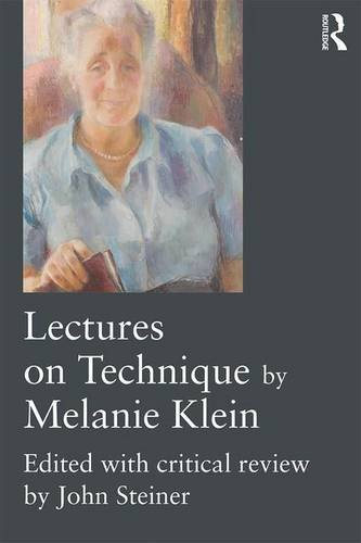 Lectures on Technique by Melanie Klein: Edited with Critical Review by John Steiner
