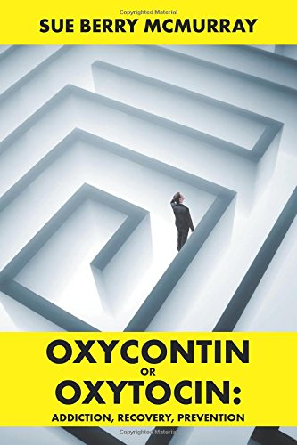 Oxycontin or Oxytocin: Addiction, Recovery, Prevention