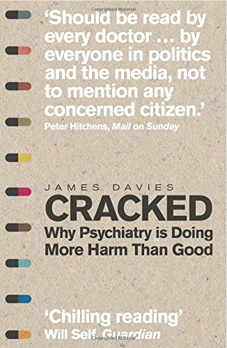 Cracked: Why Psychiatry is Doing More Harm Than Good