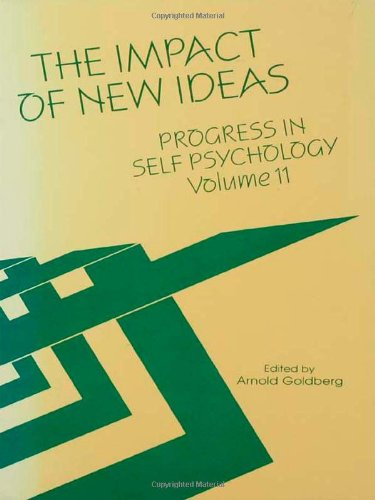 The Impact of New Ideas: Progress in Self Psychology: Vol. 11