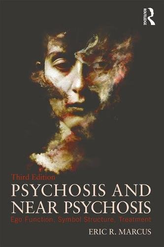 Psychosis and Near Psychosis: Ego Function, Symbol Structure, Treatment: Third Edition