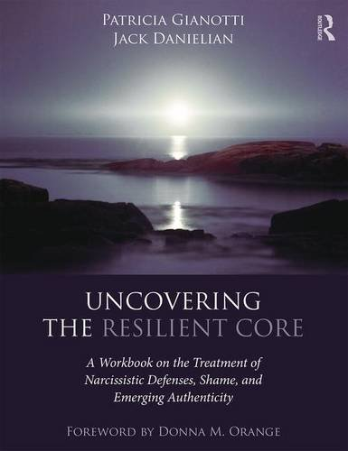 Uncovering the Resilient Core: A Workbook on the Treatment of Narcissistic Defenses, Shame, and Emerging Authenticity