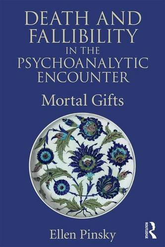 Death and Fallibility in the Psychoanalytic Encounter: Mortal Gifts