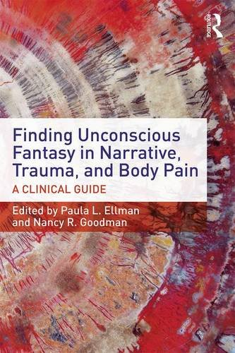 Finding Unconscious Fantasy in Narrative, Trauma, and Body Pain: A Clinical Guide