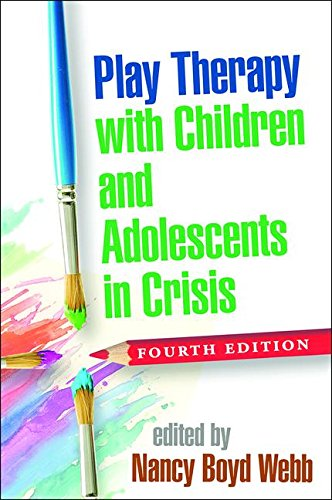 Play Therapy with Children and Adolescents in Crisis: Fourth Edition