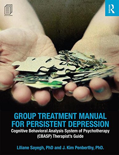 Group Treatment Manual for Persistent Depression: Cognitive Behavioral Analysis System of Psychotherapy (CBASP) Therapist's Guide