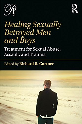 Healing Sexually Betrayed Men and Boys: Treatment for Sexual Abuse, Assault, and Trauma