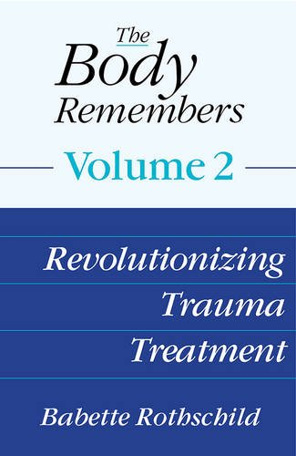 The Body Remembers: Revolutionizing Trauma Treatment: Volume 2