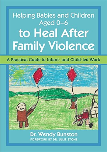 Helping Babies and Children Aged 0-6 to Heal After Family Violence: A Practical Guide to Infant- and Child-Led Work