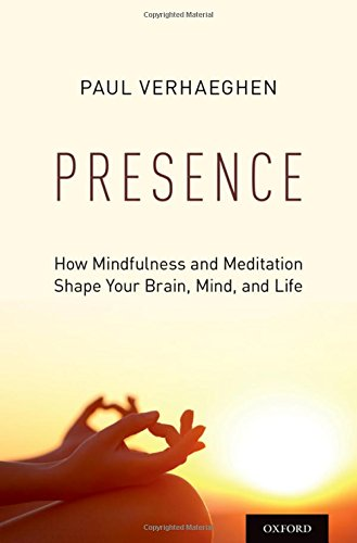 Presence: How Mindfulness and Meditation Shape Your Brain, Mind, and Life