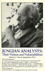 Jungian Analysts; Their Visions and Their Vulnerabilities