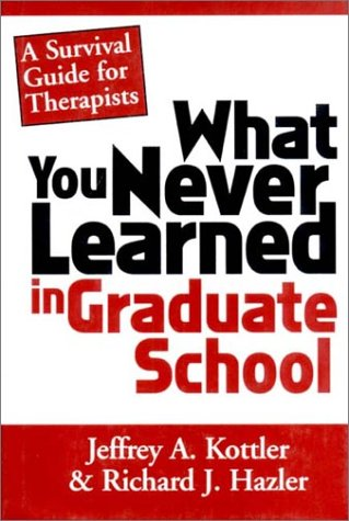 What You Never Learned in Graduate School: A Survival Guide for Therapists