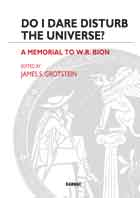 Do I Dare Disturb the Universe?: A Memorial to W.R. Bion