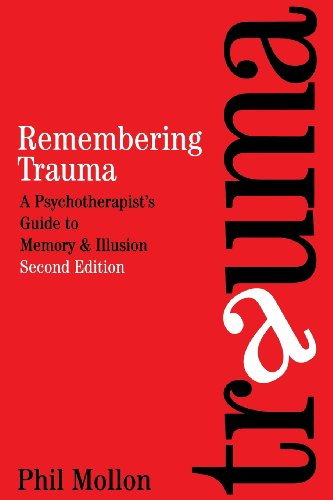 Remembering Trauma: A Psychotherapist's Guide to Memory and Illusion