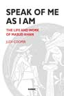 Speak of Me As I Am: The Life and Work of Masud Khan