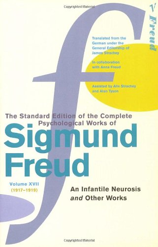 Standard Edition Vol 17: An Infantile Neurosis and Other Works
